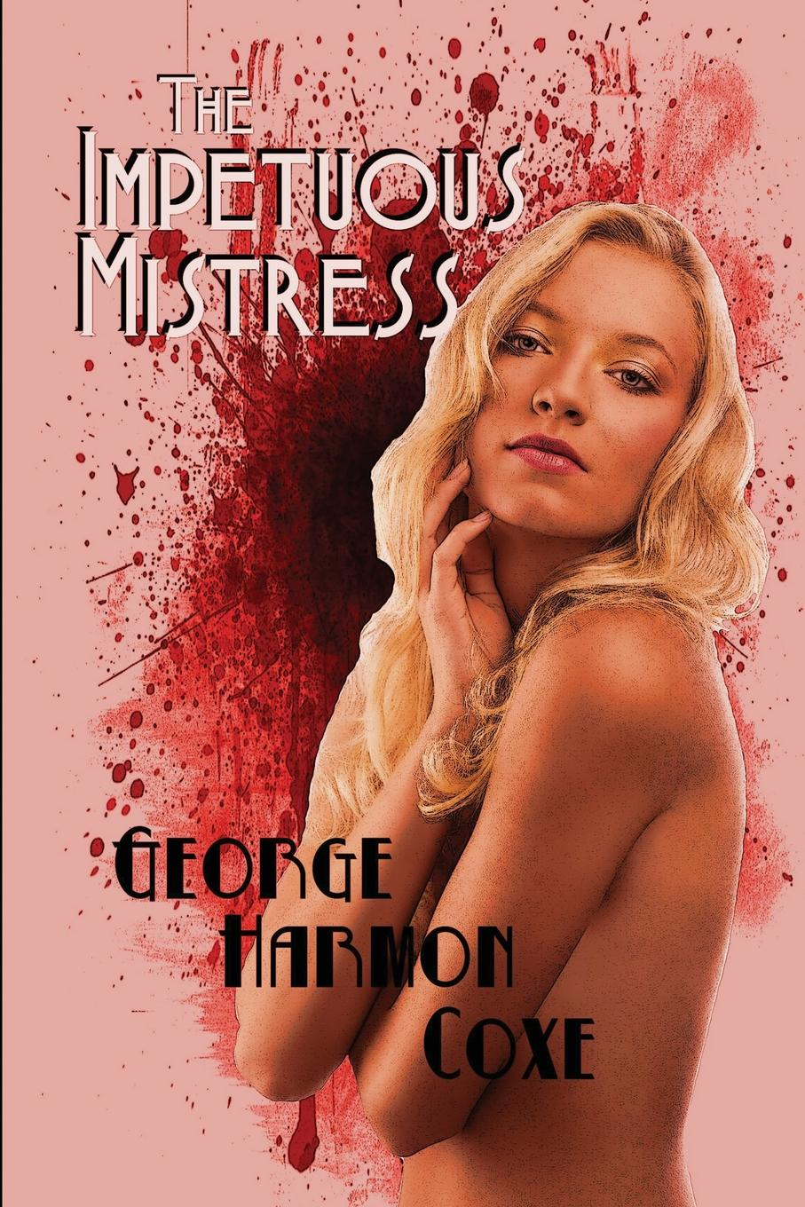 George Harmon Coxe The Impetuous Mistress who who sell out