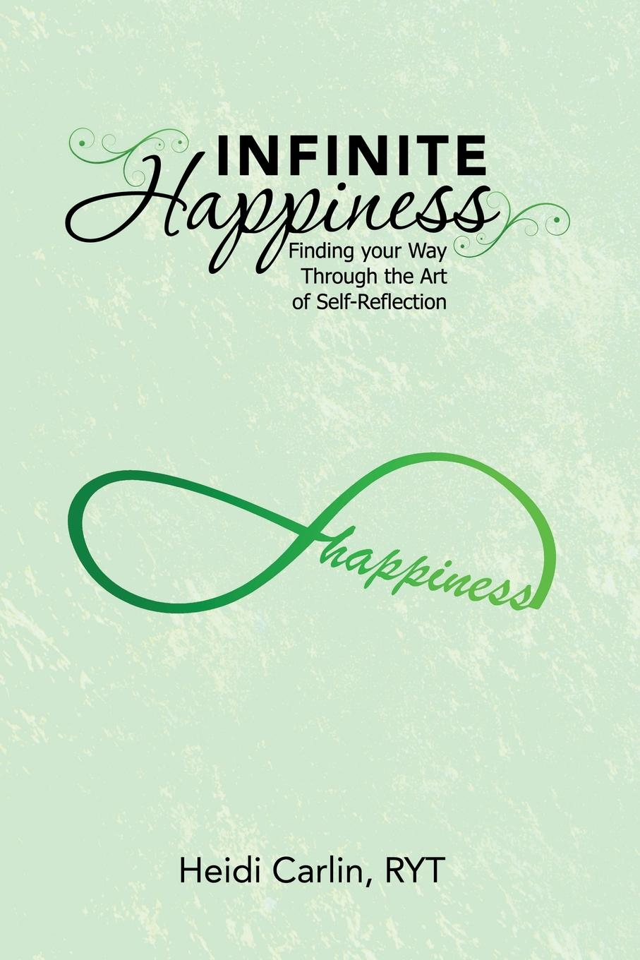 RYT Heidi Carlin Infinite Happiness. Finding your Way Through the Art of Self-Reflection nancy liebler ph d healing depression the mind body way creating happiness with meditation yoga and ayurveda