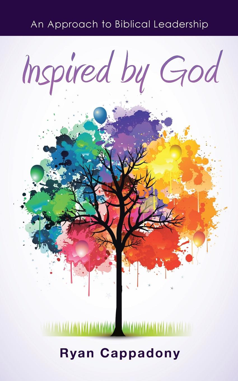 Ryan Cappadony Inspired by God. An Approach to Biblical Leadership clo leadership styles