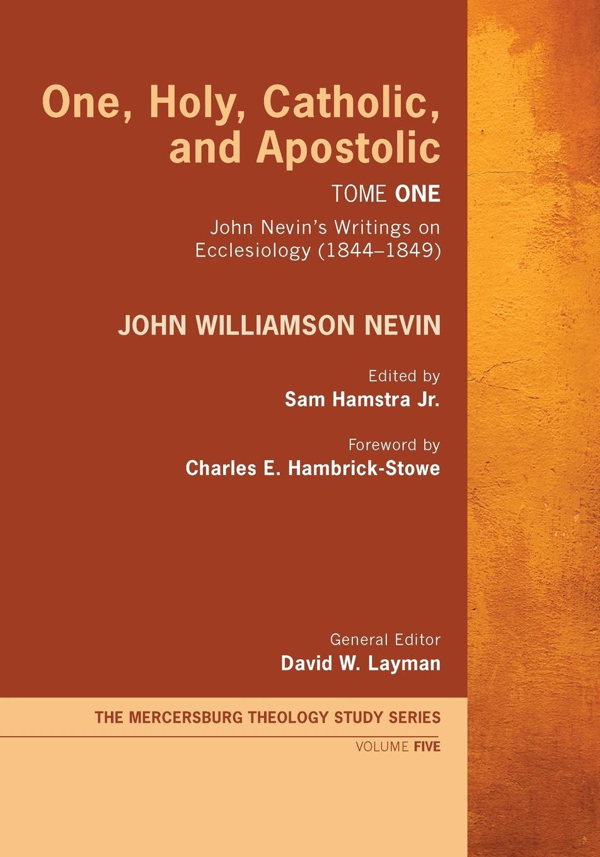 лучшая цена John Williamson Nevin One, Holy, Catholic, and Apostolic, Tome 1