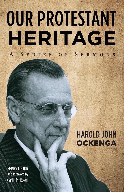 Harold John Ockenga Our Protestant Heritage