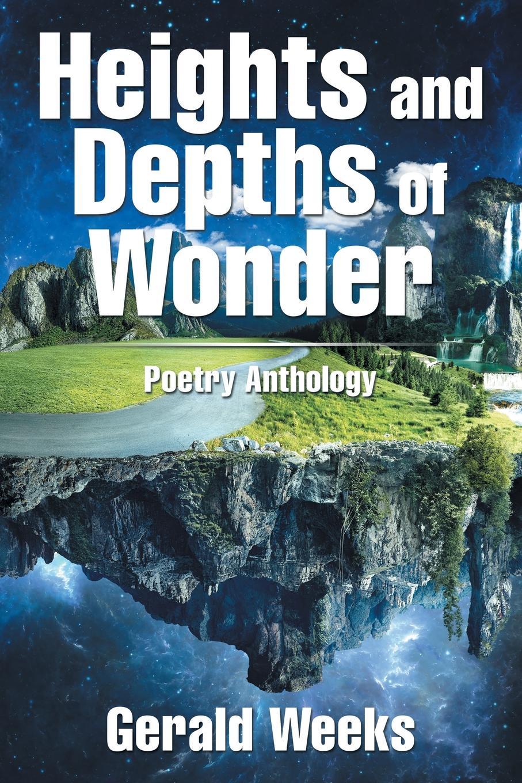 Gerald Weeks Heights and Depths of Wonder. Poetry Anthology