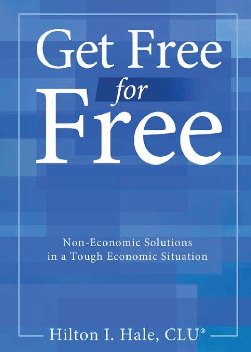 Hilton Hale Get Free for Free. Non-Economic Solutions in a Tough Economic Situation yogesh sharma c a guide to the economic removal of metals from aqueous solutions
