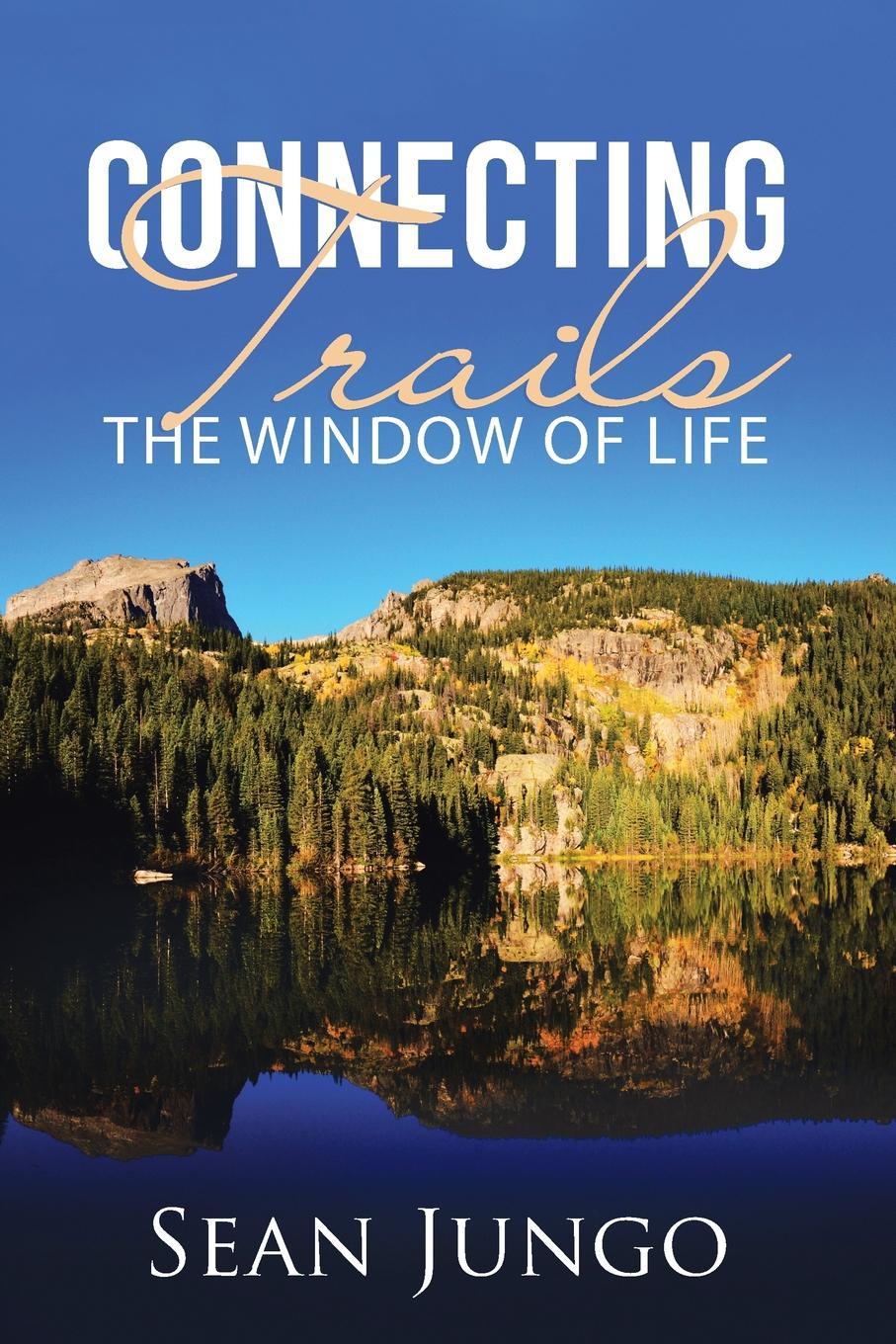 Sean Jungo Connecting Trails. The Window of Life john brooker the happiest trails