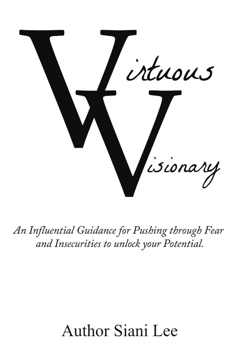 Siani Lee Virtuous Visionary. An Influential Guidance for Pushing through Fear and Insecurities to unlock your Potential why i am a five percenter