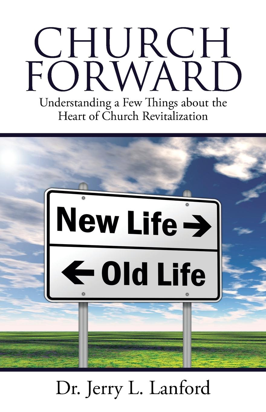 лучшая цена Dr. Jerry L. Lanford Church Forward. Understanding a Few Things about the Heart of Church Revitalization