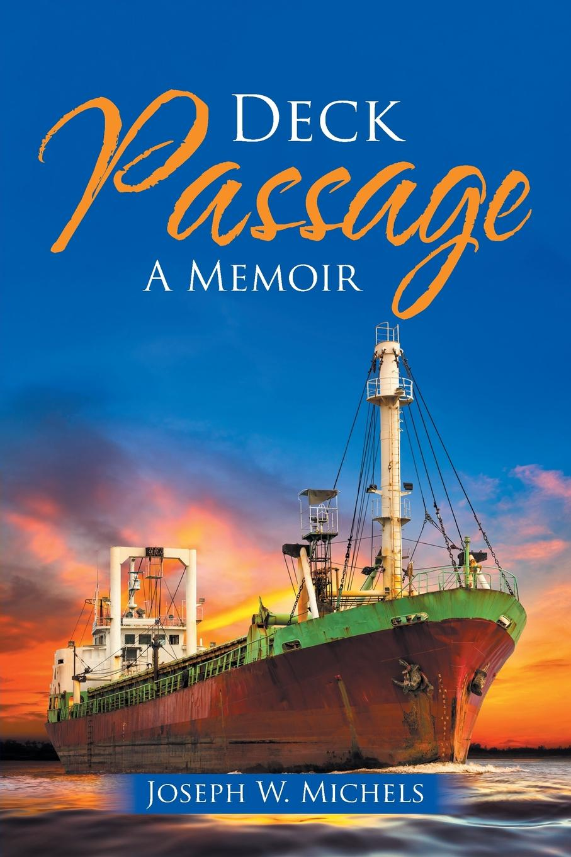 Joseph W. Michels Deck Passage. A Memoir