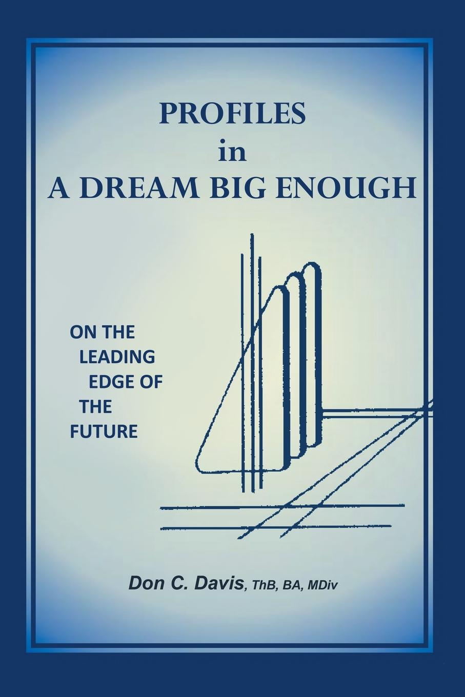 лучшая цена ThB BA Davis Profiles in a Dream Big Enough. On the Leading Edge of the Future