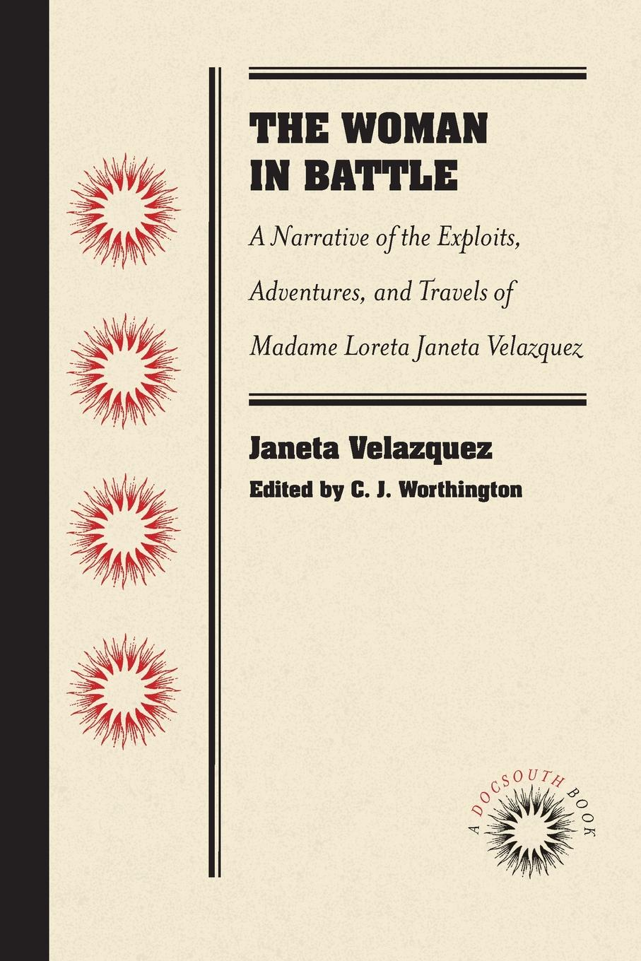 Janeta Velazquez The Woman in Battle. A Narrative of the Exploits, Adventures, and Travels of Madame Loreta Janeta Velazquez, Otherwise Known as Lieutenant Harry T. Buford, Confederate States Army velazquez complete works