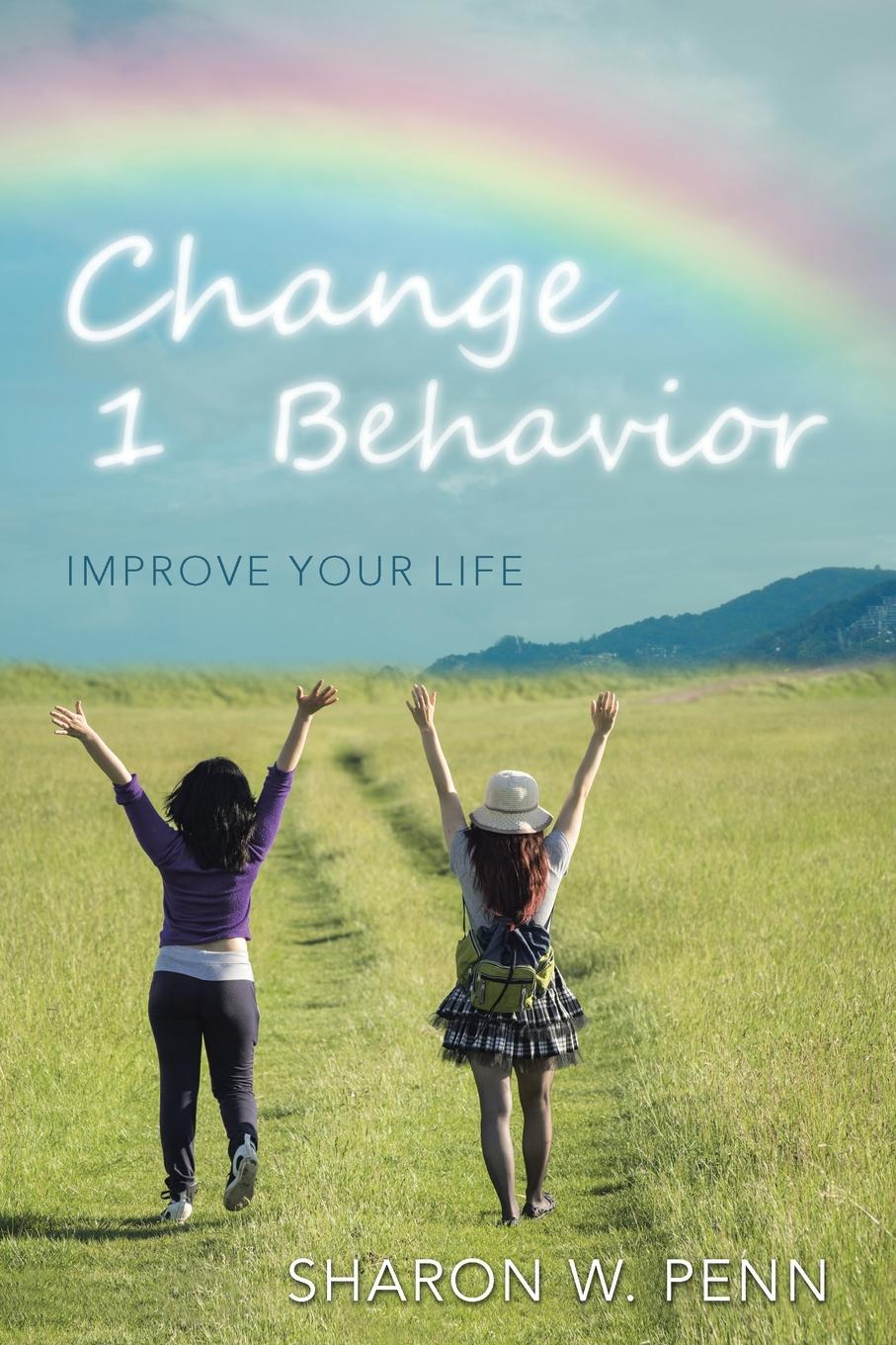 Sharon W. Penn Change 1 Behavior. Improve Your Life sue hadfield change one thing make one change and embrace a happier more successful you isbn 9780857084576