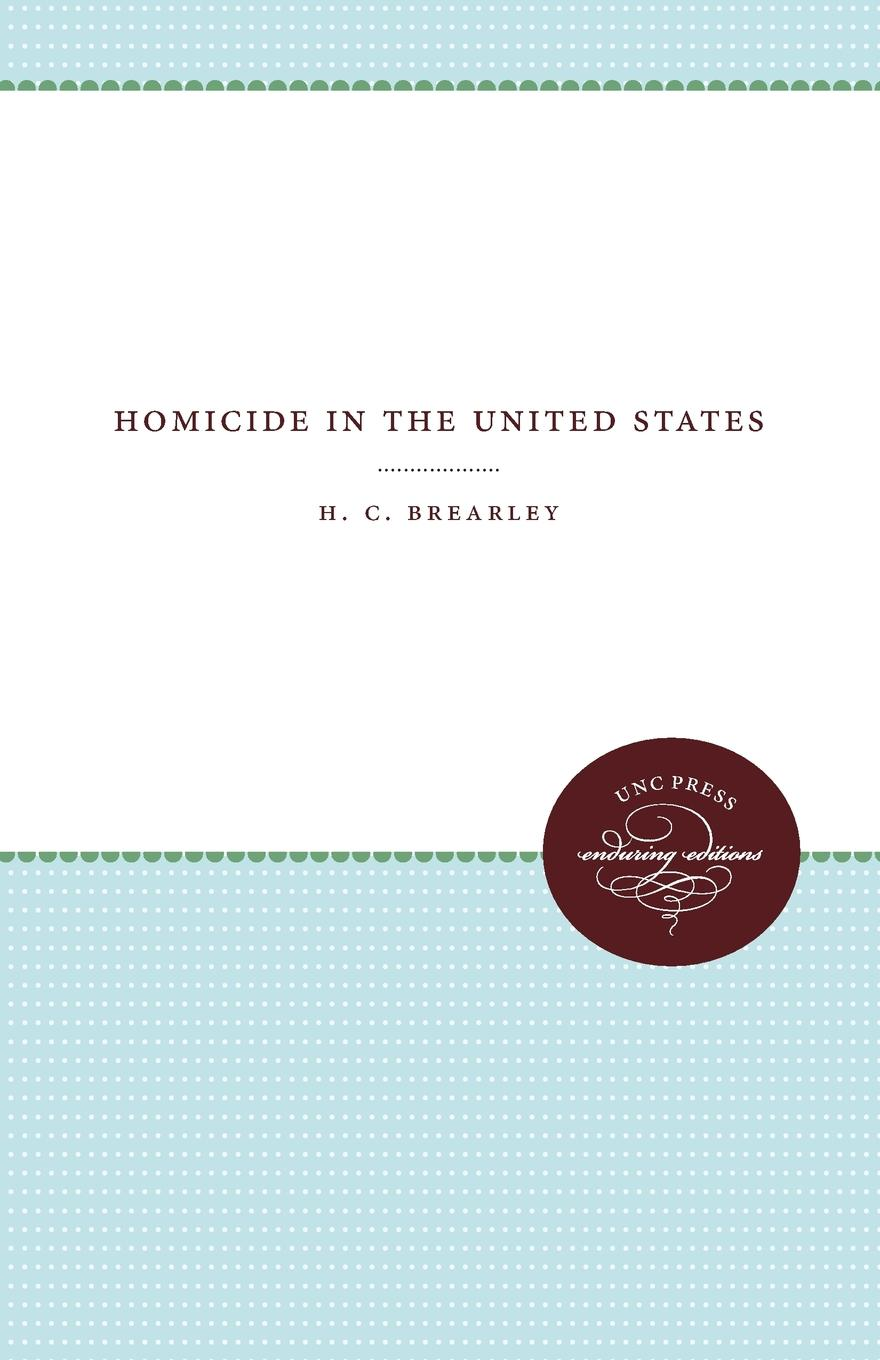 H. C. Brearley Homicide in the United States the hills of homicide
