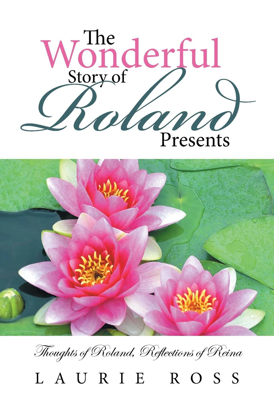 Laurie Ross The Wonderful Story of Roland Presents. Thoughts of Roland, Reflections of Reina the story of kullervo