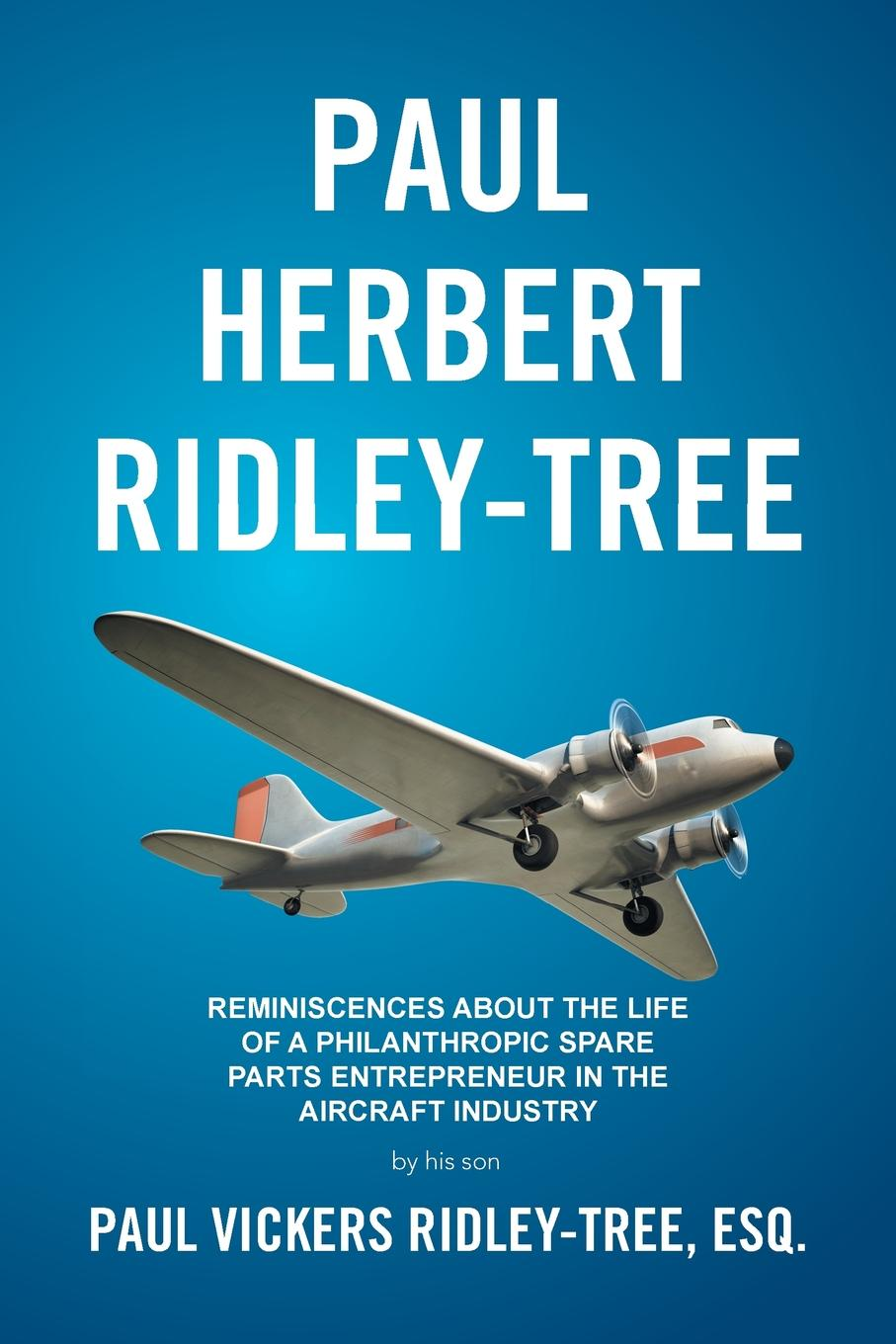 Esq. Paul Vickers Ridley-Tree Paul Herbert Ridley-Tree. Reminiscences About the Life of a Philanthropic Spare Parts Entrepreneur in the Aircraft Industry by His Son angle valves working as spare parts and accessory for vsh