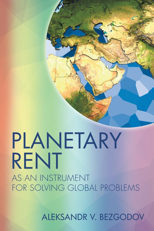 Aleksandr Bezgodov Planetary Rent. As An Instrument for Solving Global Problems planetary