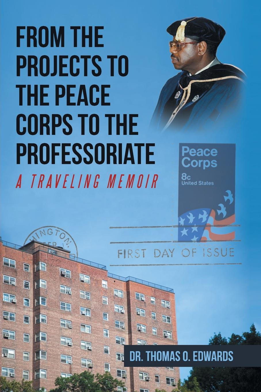 Dr. Thomas O. Edwards From the Projects to the Peace Corps to the Professoriate. A Traveling Memoir недорго, оригинальная цена
