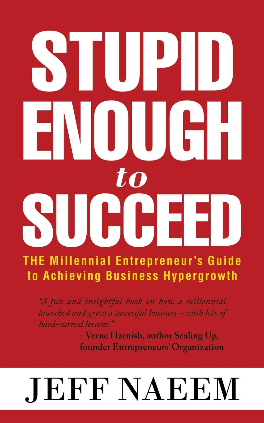 лучшая цена Jeff Naeem Stupid Enough to Succeed. The Millennial Entrepreneur.s Guide to Achieving Business Hypergrowth