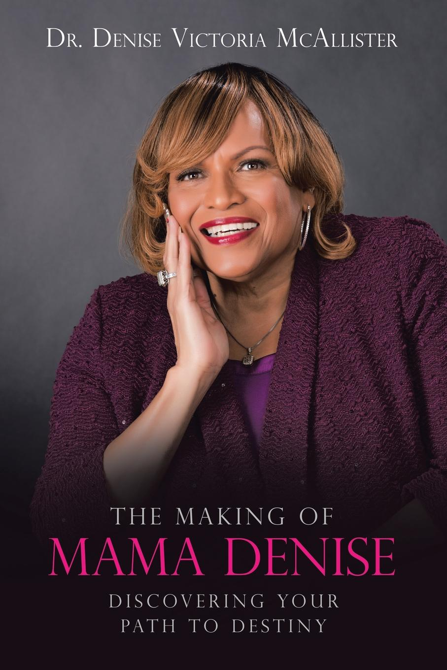 Dr. Denise Victoria McAllister The Making of Mama Denise. Discovering Your Path to Destiny цена