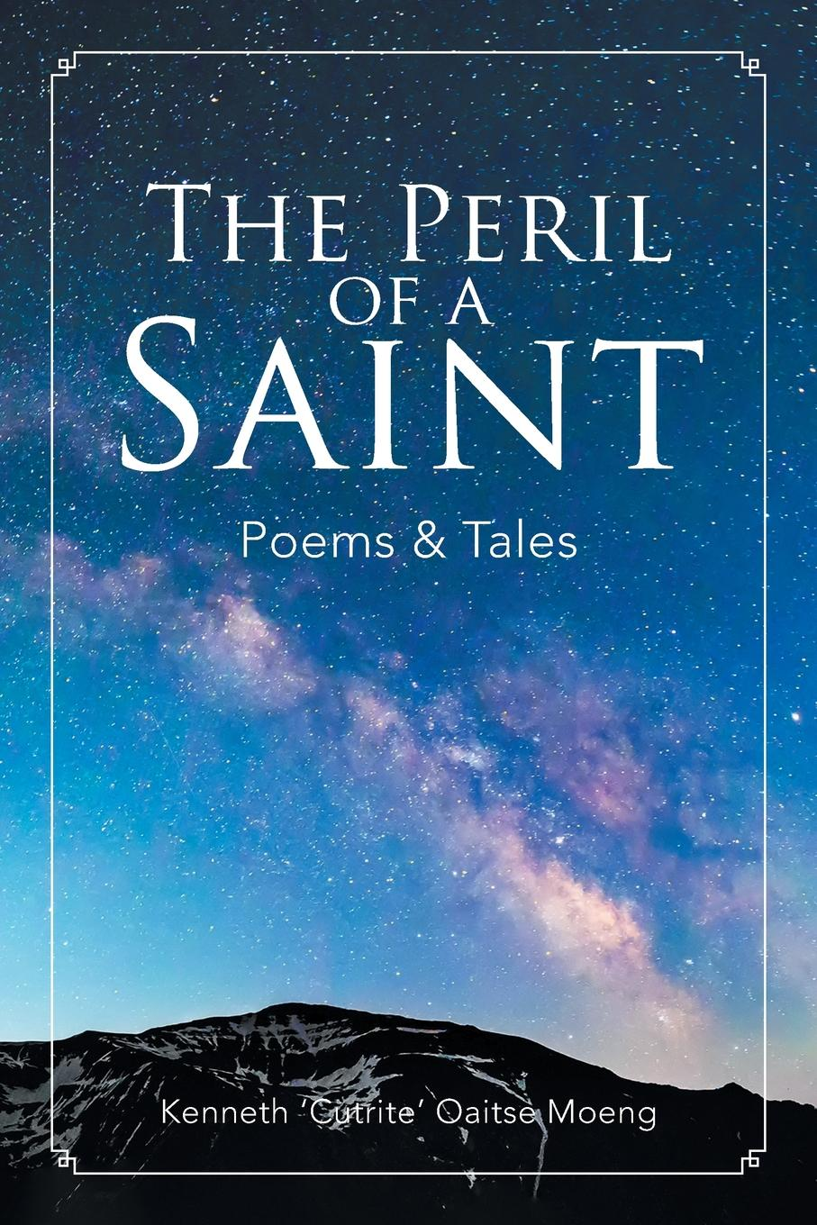 Kenneth 'Cutrite' Oaitse Moeng The Peril of a Saint. Poems and Tales journey into imagination with figment
