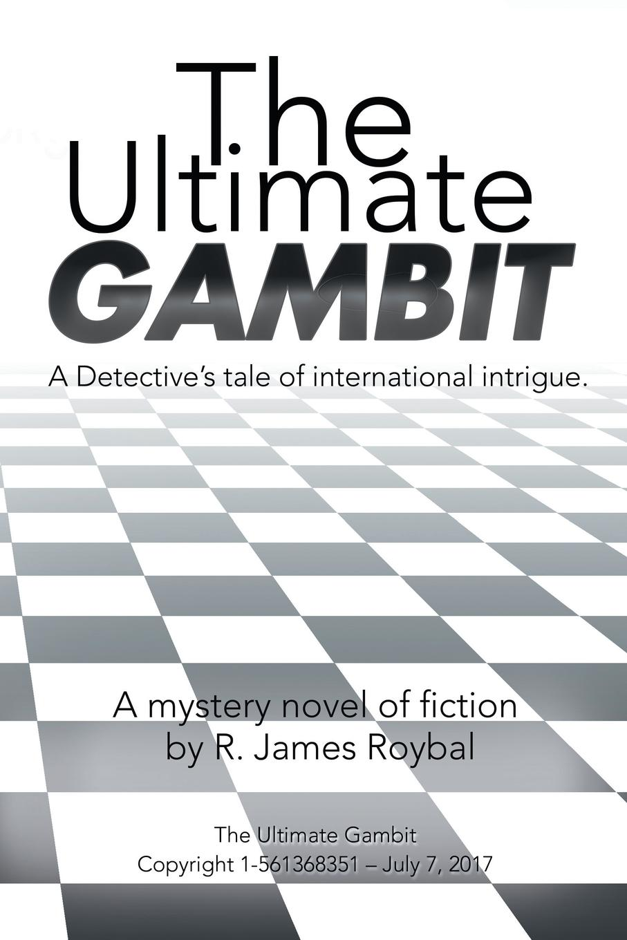 цена на R. James Roybal The Ultimate Gambit. A Detective.s Tale of International Intrigue.