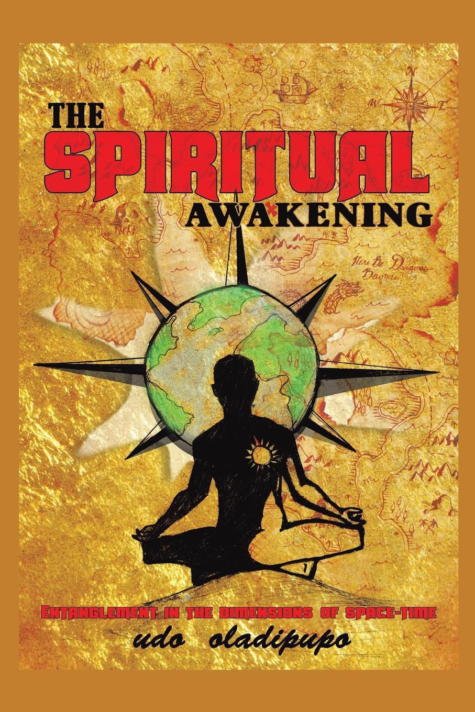 лучшая цена Udo Oladipupo The Spiritual Awakening. Entanglement in the dimensions of space-time