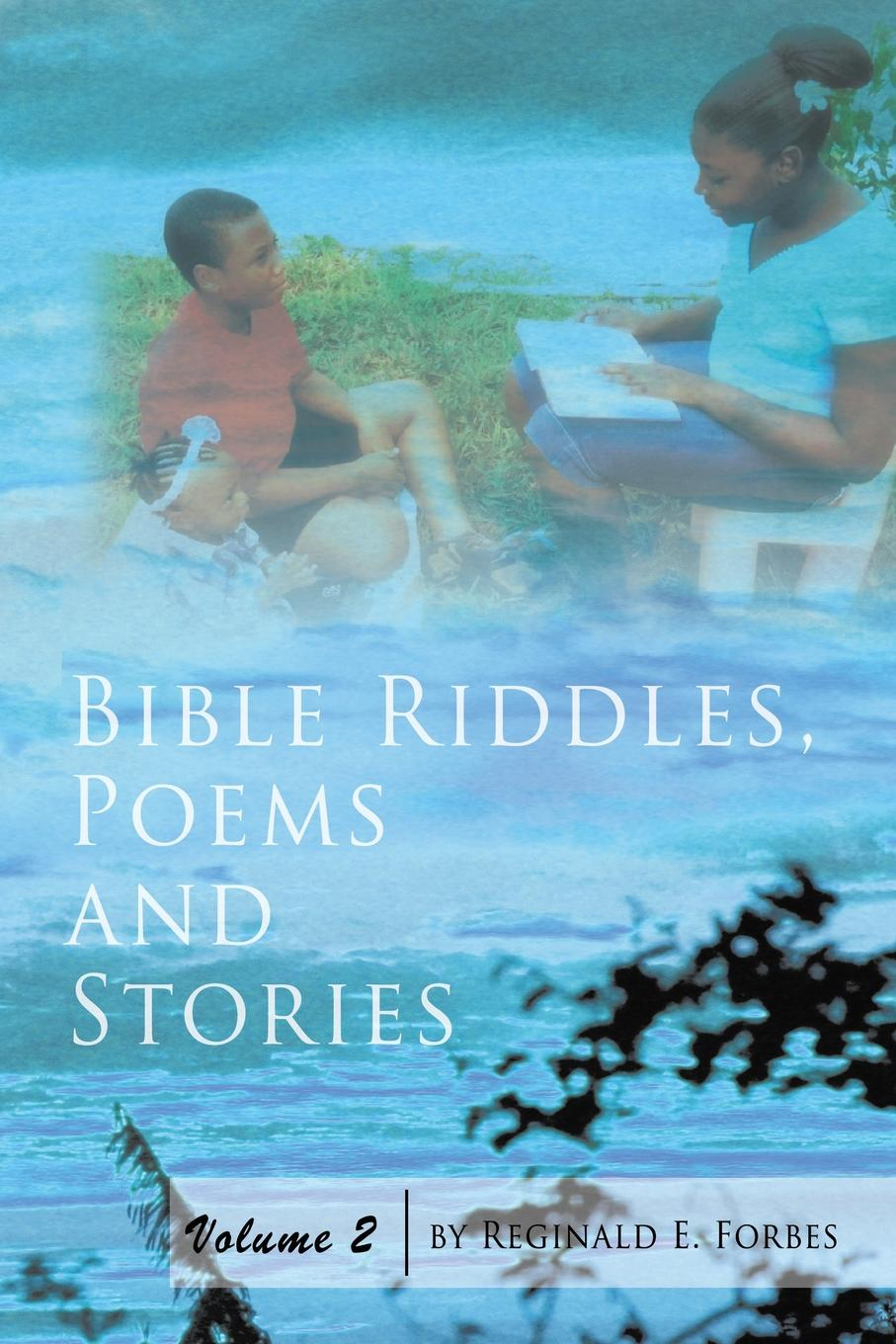 Reginald E. Forbes Bible Riddles, Poems and Stories. Volume 2 максим горький twenty six and one and other stories
