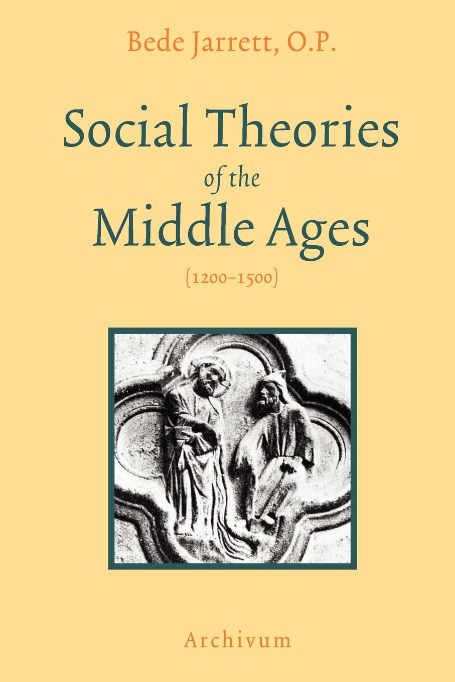Bede Jarrett Social Theories of the Middle Ages (1200-1500)