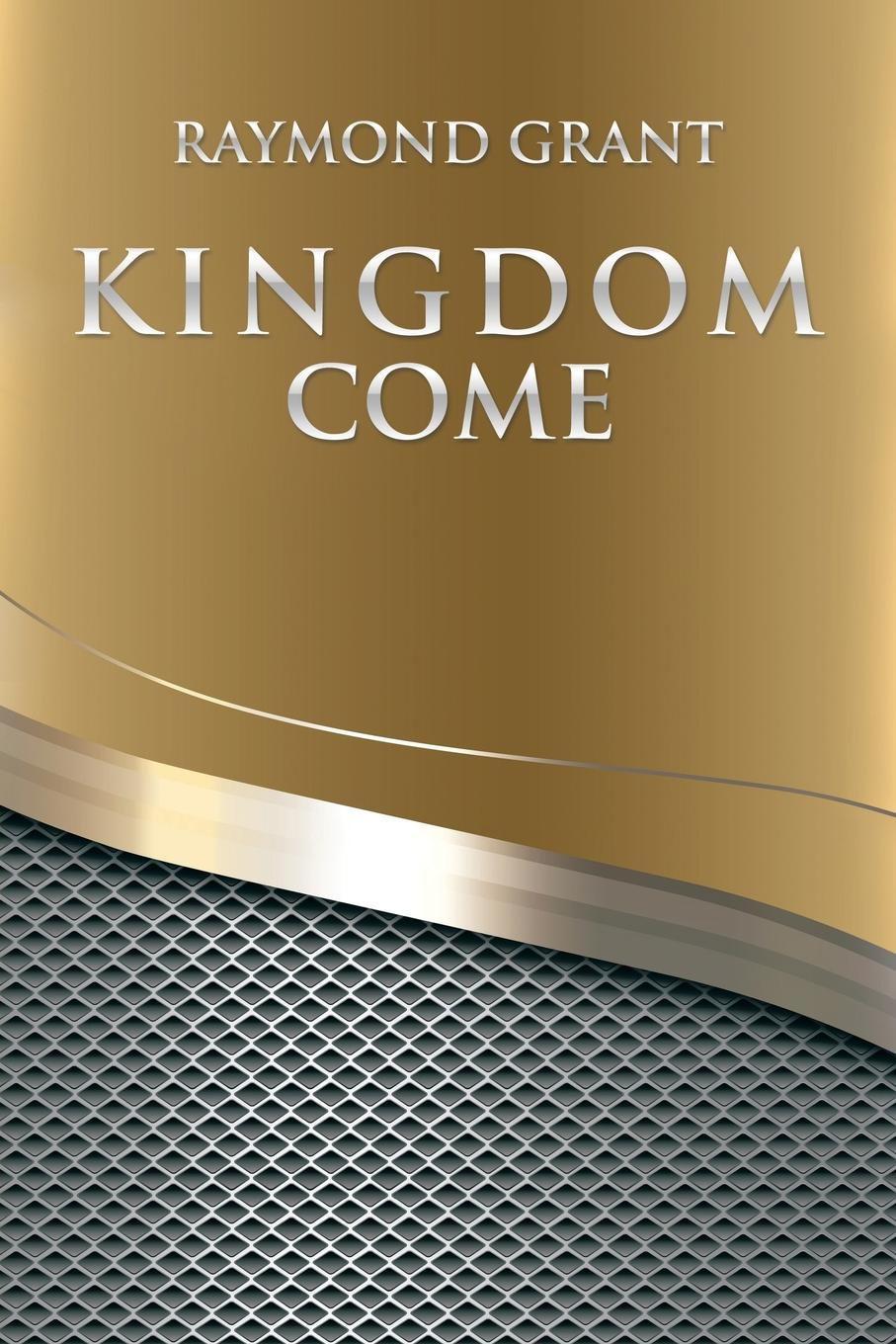 Raymond Grant Kingdom Come then we come to the end