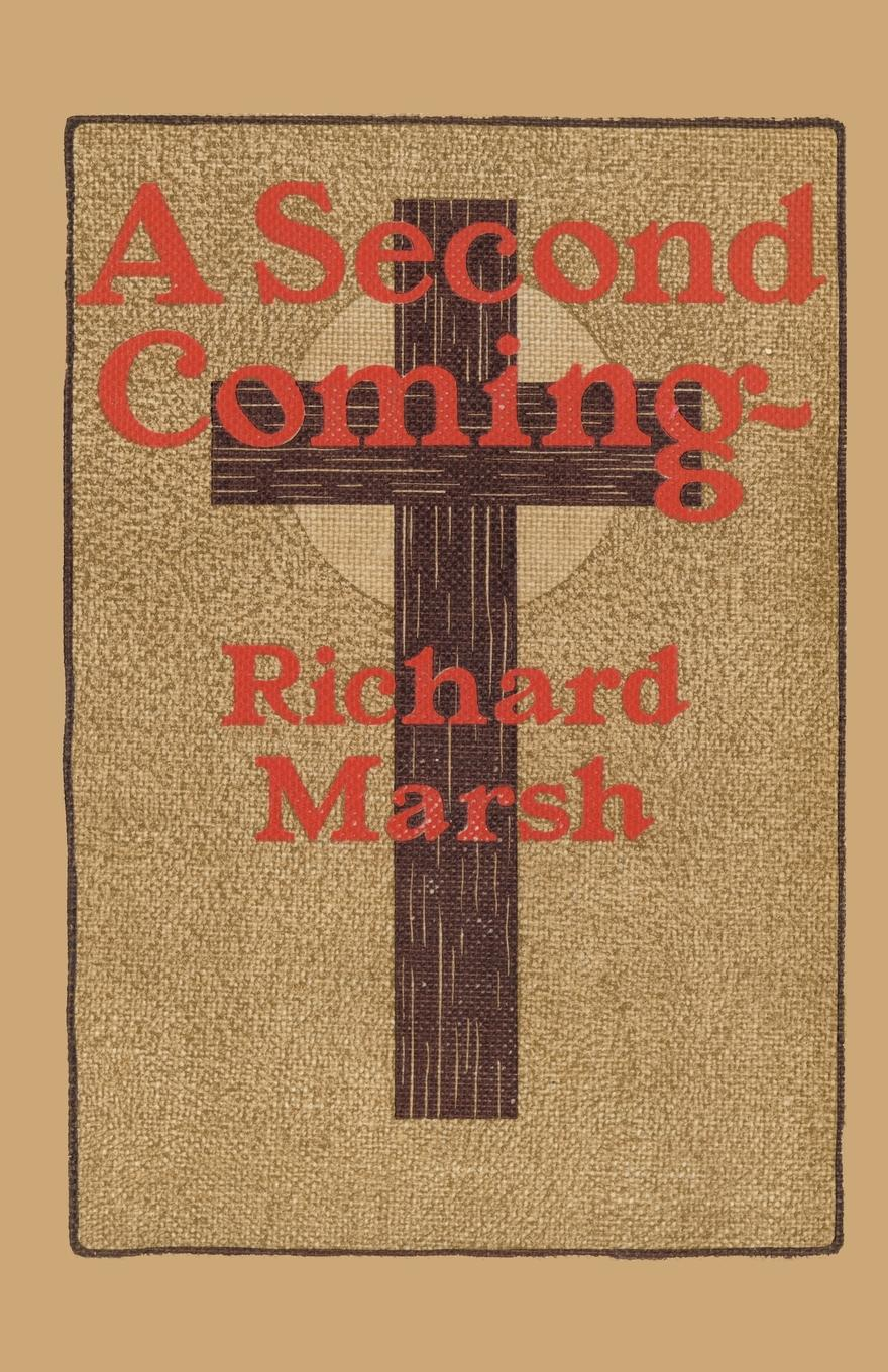 Richard Marsh A Second Coming james caleb mcintosh the coming crisis and second coming of christ in the spring of 1884 microform