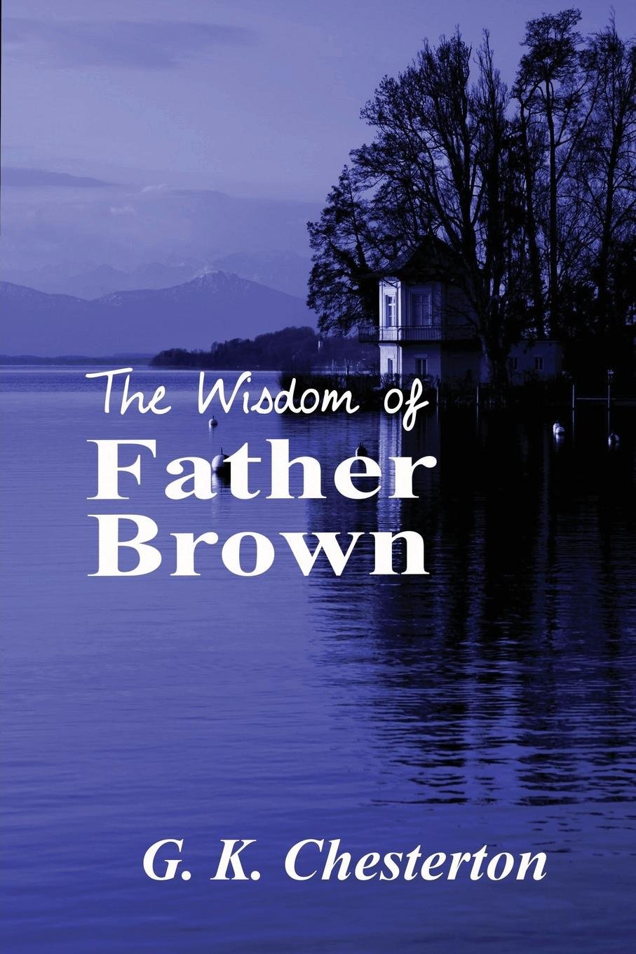 G. K. Chesterton The Wisdom of Father Brown g chesterton father brown stories