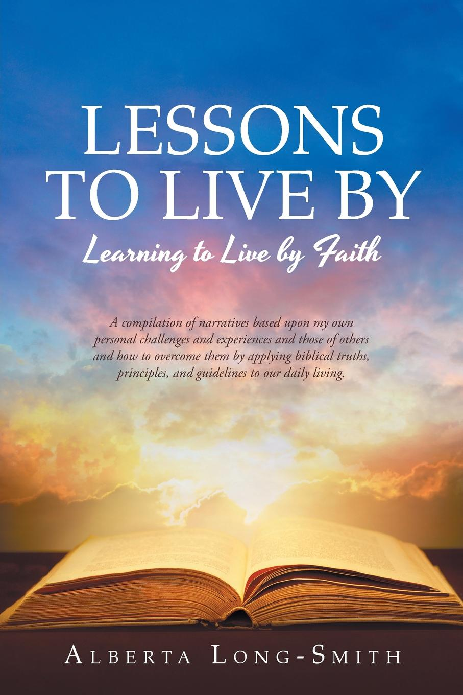 Alberta Long-Smith Lessons to Live By. Learning to Live by Faith brian ogawa a river to live by the 12 life principles of morita therapy