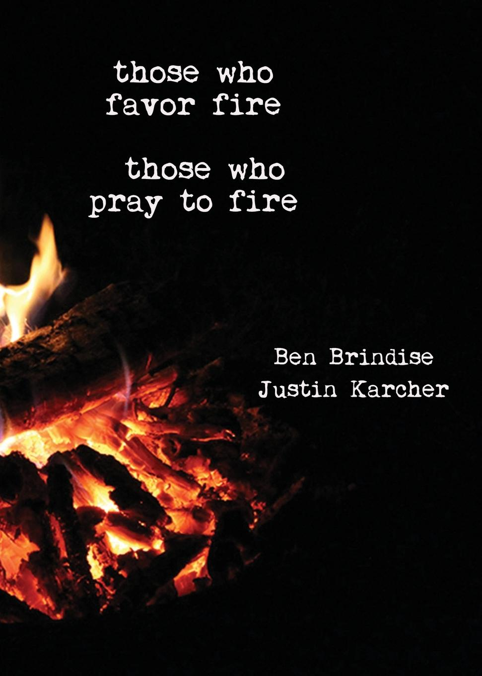 Ben Brindise, Justin Karcher Those Who Favor Fire, Those Who Pray to Fire of a fire on the moon