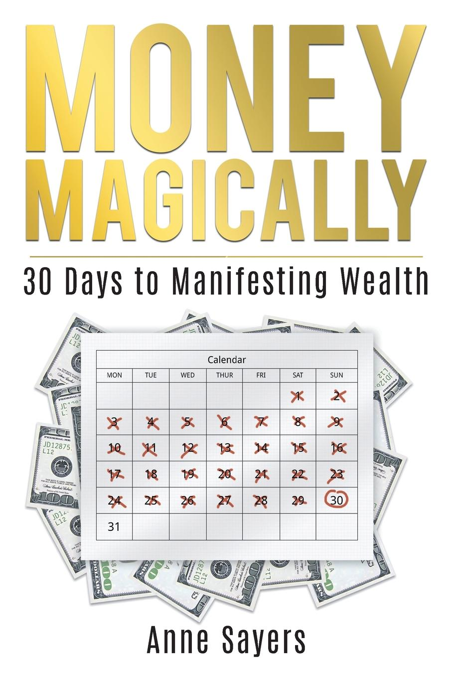 Anne Sayers Money Magically. 30 Days to Manifesting Great Wealth mike george being beyond belief 30 beliefs you will have to kill before they kill you