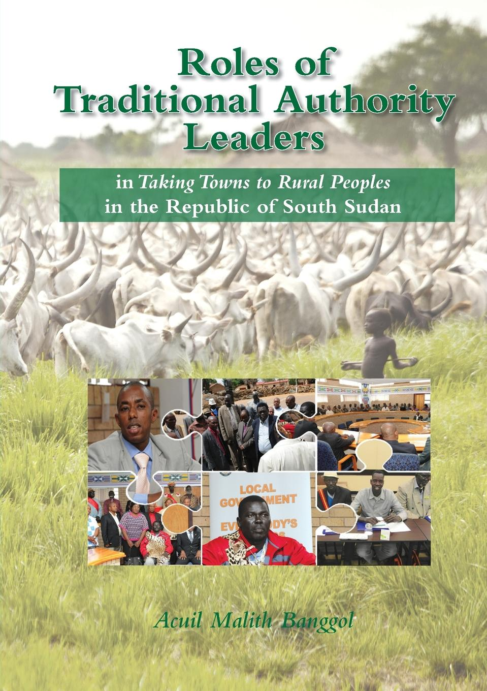 Acuil Malith Banggol ROLES OF TRADITIONAL AUTHORITY LEADERS. In Taking Towns to Rural Peoples in the Republic of South Sudan. недорго, оригинальная цена