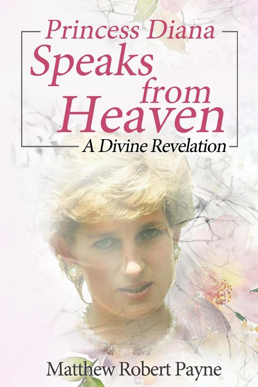 Matthew Robert Payne Princess Diana Speaks from Heaven. A Divine Revelation robert jordan the fires of heaven