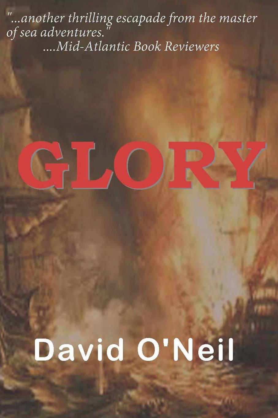 Фото - David O'Neil Glory david woodard the narrative of captain david woodard and four seamen who lost their ship while in a boat at sea and surrendered themselves up to the malays in the sufferings and their escape from the