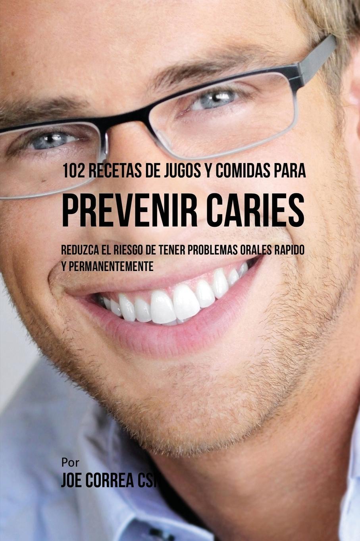 Joe Correa 102 Recetas de Jugos y Comidas Para Prevenir Caries. Reduzca El Riesgo De Tener Problemas Orales Rapido y Permanentemente games [a2 b1] que tal estas isbn 9788853622792
