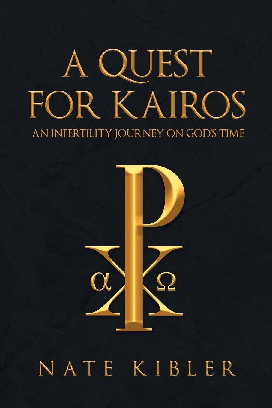 Nate Kibler A Quest for Kairos. An Infertility Journey On God.s Time kairos kairos kb n 006 b