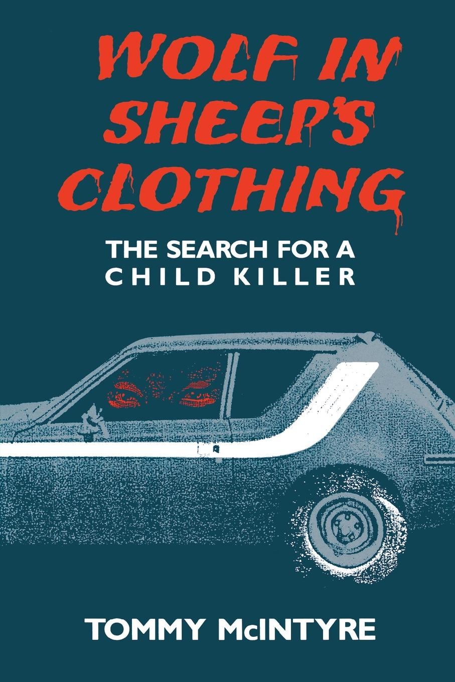 Tommy McIntyre Wolf in Sheep.s Clothing. The Search for a Child Killer wood michael in search of the dark ages