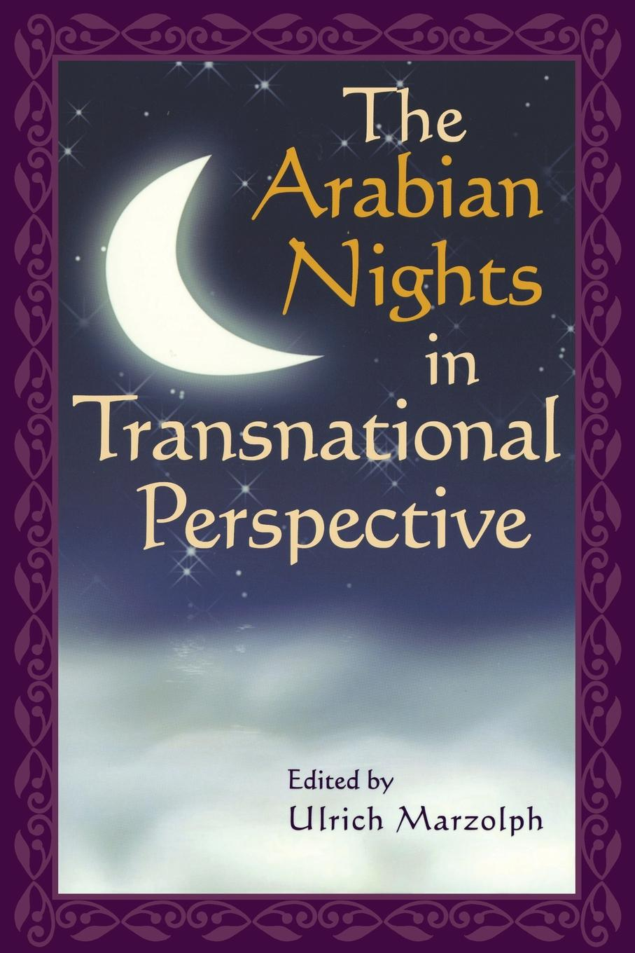 The Arabian Nights in Transnational Perspective народное творчество a plain and literal translation of the arabian nights entertainments now entituled the book of the thousand nights and a night volume 6 of 17