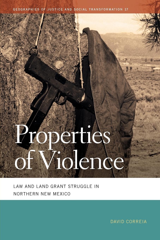 цены на David Correia Properties of Violence. Law and Land Grant Struggle in Northern New Mexico  в интернет-магазинах