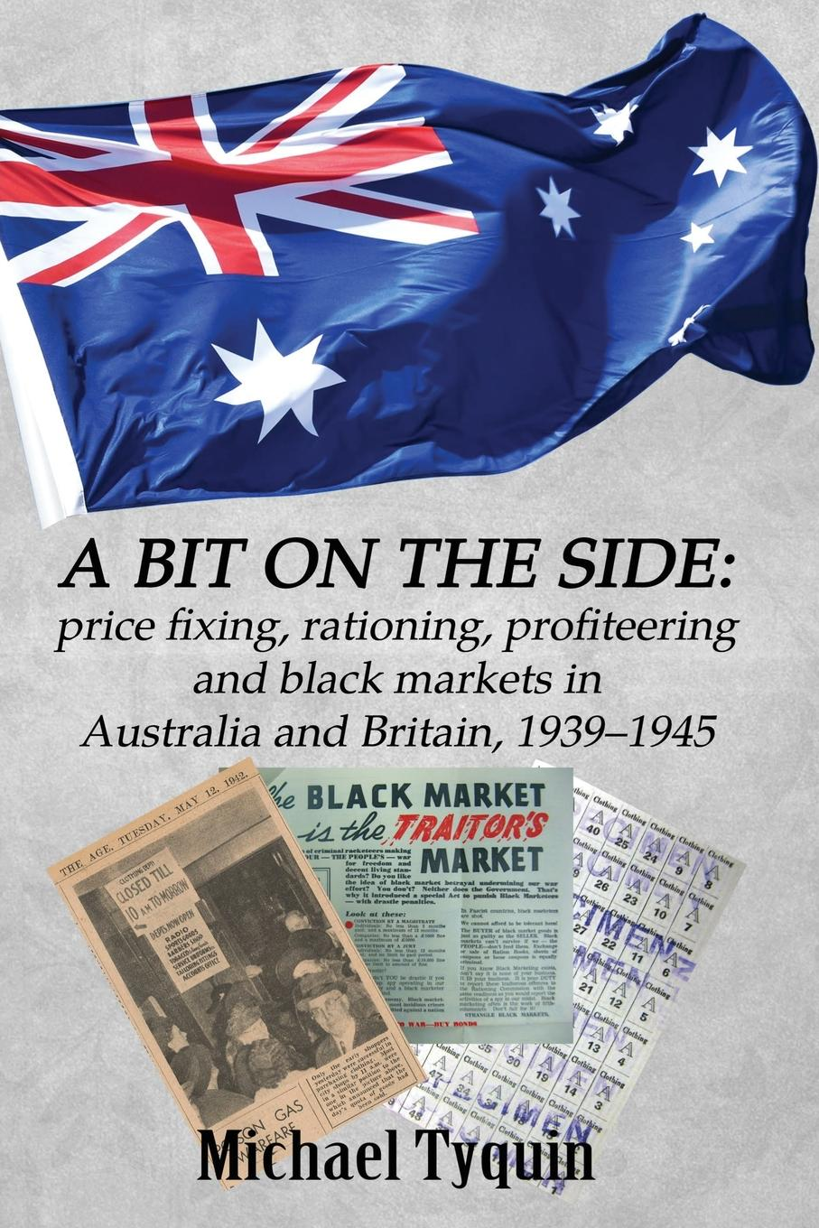 Michael Tyquin A Bit on the Side. price fixing, rationing, profiteering and black markets in Australia and Britain, 1939-1945 все цены