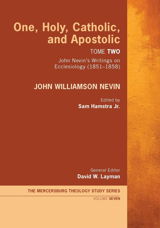 лучшая цена John Williamson Nevin One, Holy, Catholic, and Apostolic, Tome 2