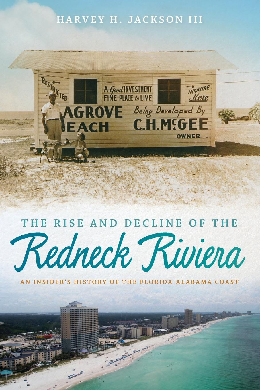 Harvey H. Jackson III Rise and Decline of the Redneck Riviera. An Insider.s History of the Florida-Alabama Coast цена в Москве и Питере