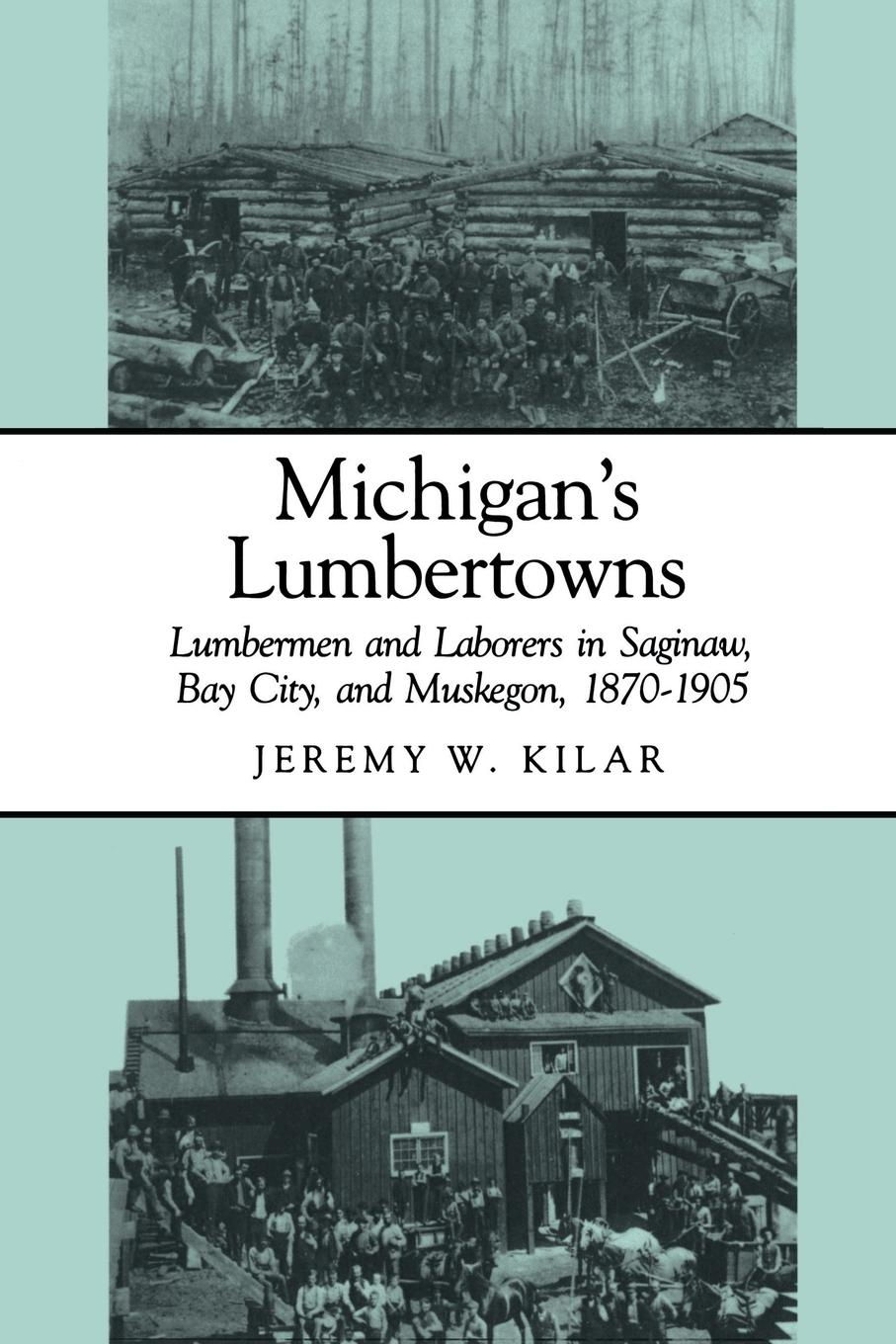 Jeremy W Kilar Michigan.s Lumbertowns. Lumberman and Laborers in Saginaw, Bay City, and Muskegon, 1870-1905 richard albright death of the chesapeake a history of the military s role in polluting the bay