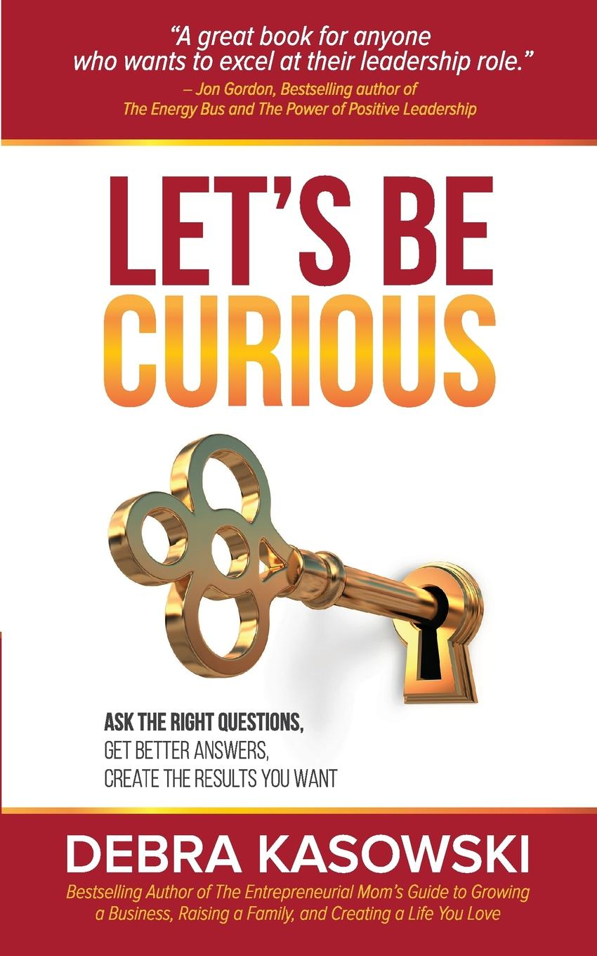 Debra Kasowski Let.s Be Curious. Ask the Right Questions, Get Better Answers, Create the Results You Want ask your uncle football trivia