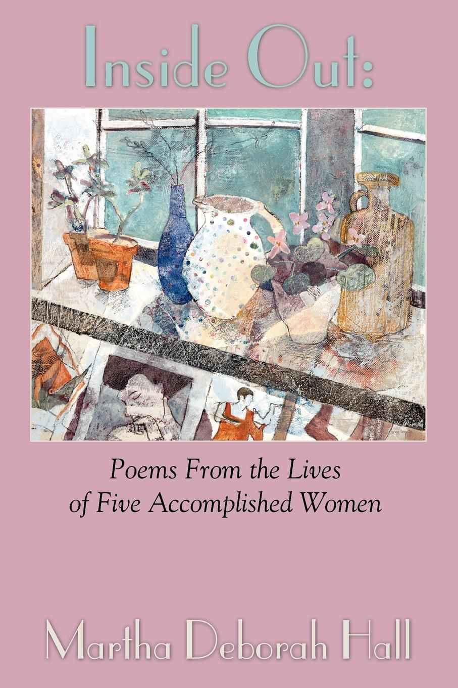 Martha Deborah Hall Inside Out. Poems From the Lives of Five Accomplished Women hall l the party