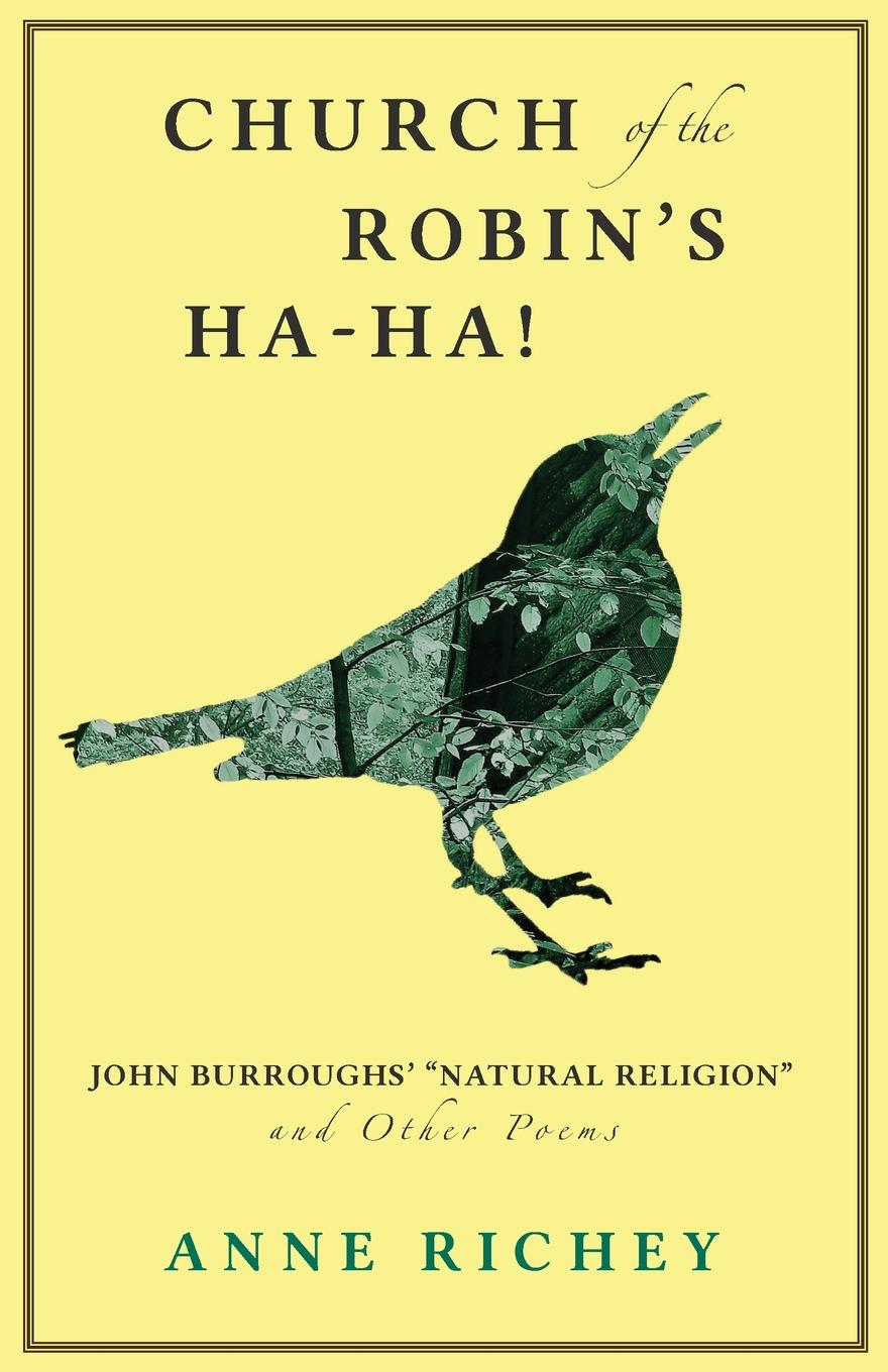 Anne Richey Church of the R Ha-Ha.. John Burroughs. Natural Religion and Other Poems