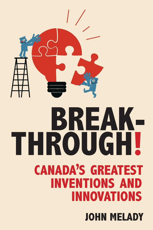 John Melady Breakthrough.. Canada.s Greatest Inventions and Innovations john adair john adair s 100 greatest ideas for brilliant communication