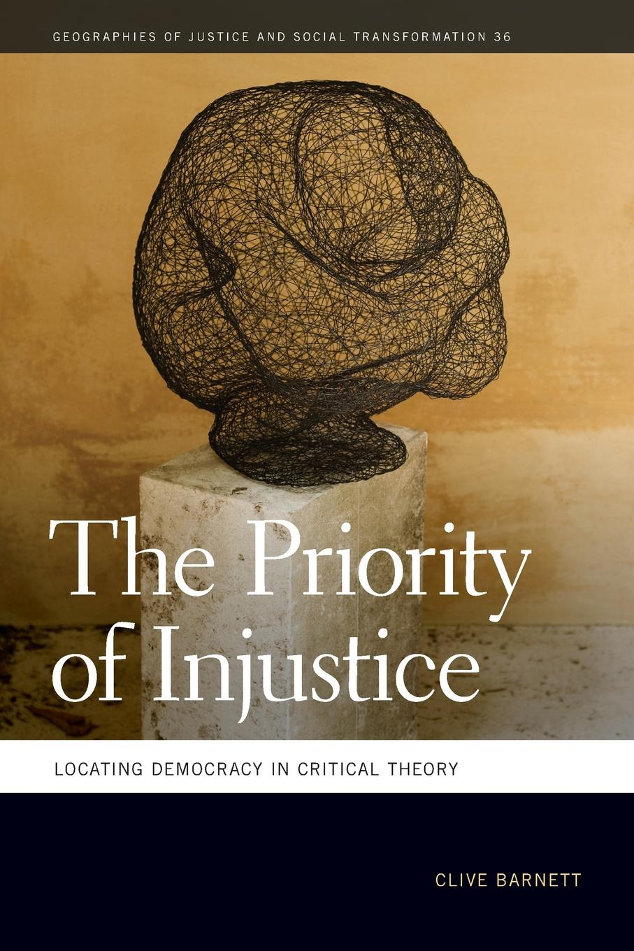 Clive Barnett Priority of Injustice. Locating Democracy in Critical Theory стоимость