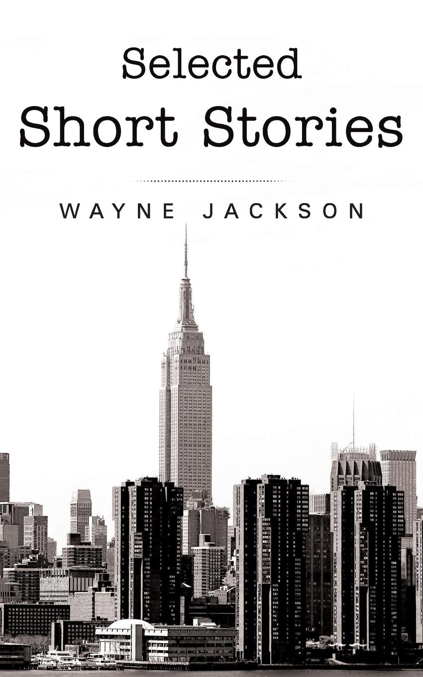 Wayne Jackson Selected Short Stories people of the twenty first century
